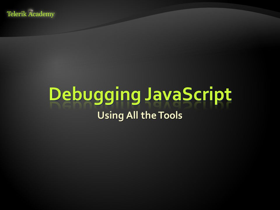 Debugging JavaScript Using All the Tools