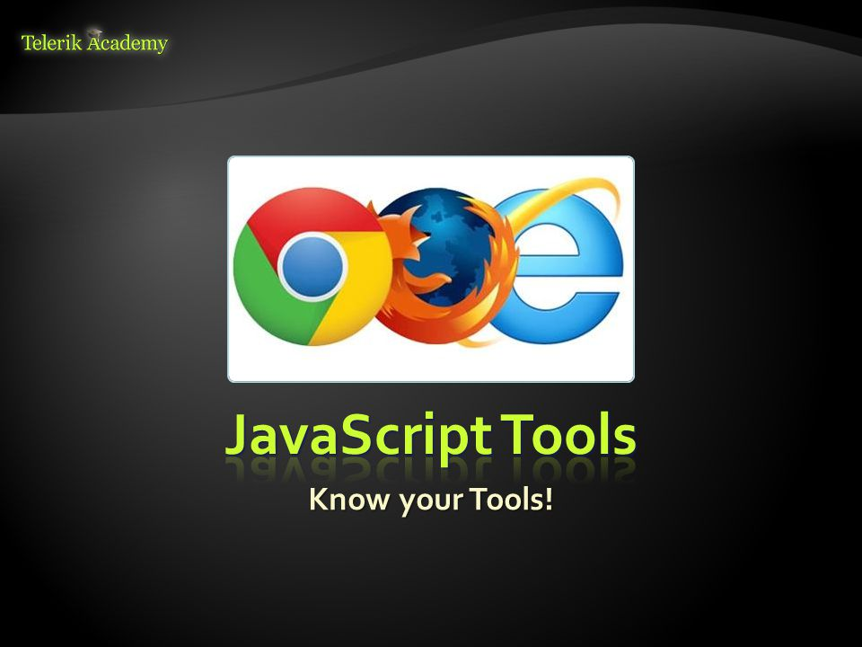 JavaScript Tools Know your Tools!