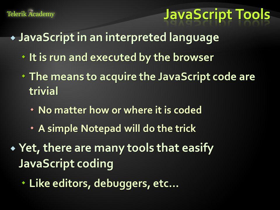 JavaScript Tools JavaScript in an interpreted language