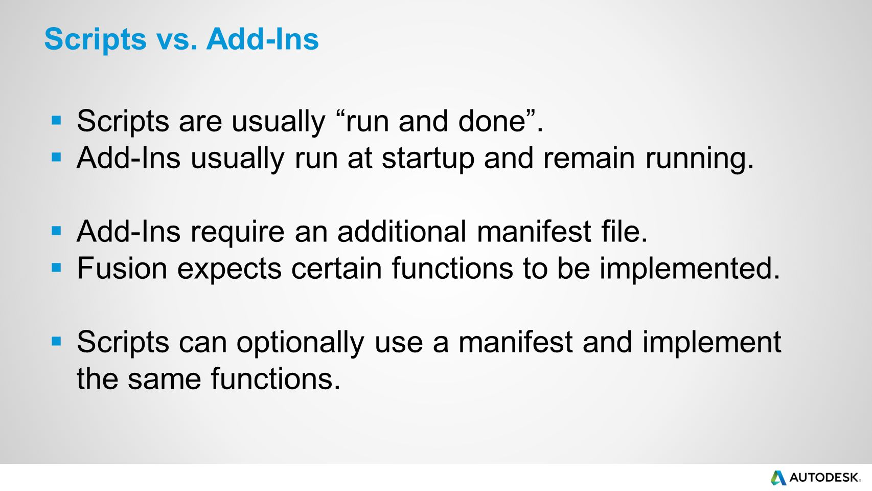 Scripts vs. Add-Ins Scripts are usually run and done . Add-Ins usually run at startup and remain running.