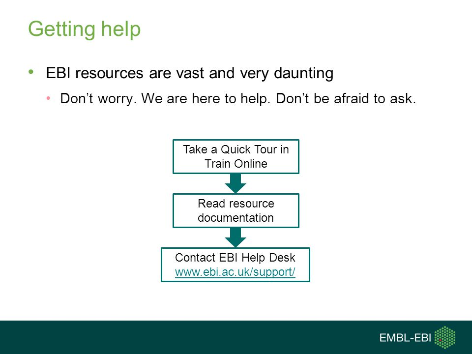 Getting help EBI resources are vast and very daunting