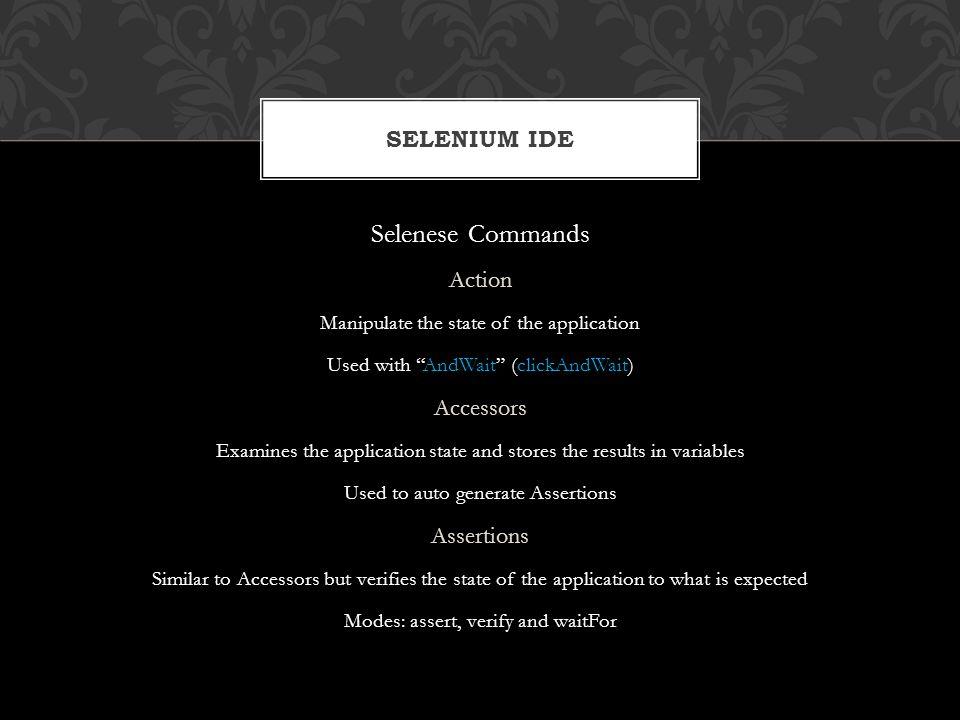 Selenese Commands Selenium IDE Action Accessors Assertions