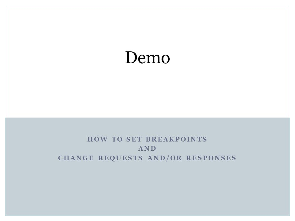 How to set breakpoints And change Requests and/or responses