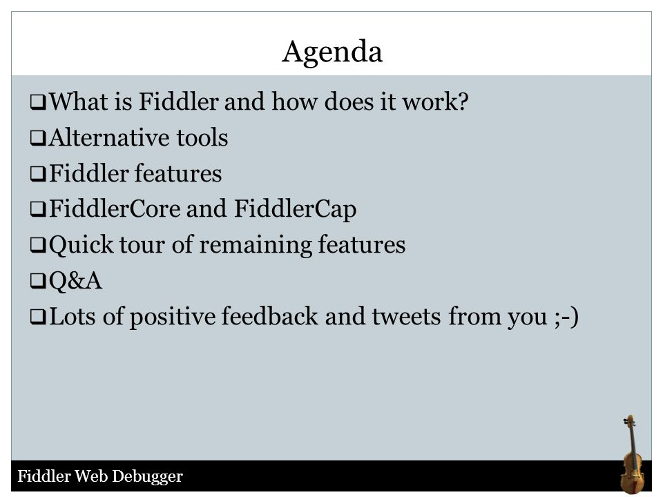 Agenda What is Fiddler and how does it work Alternative tools