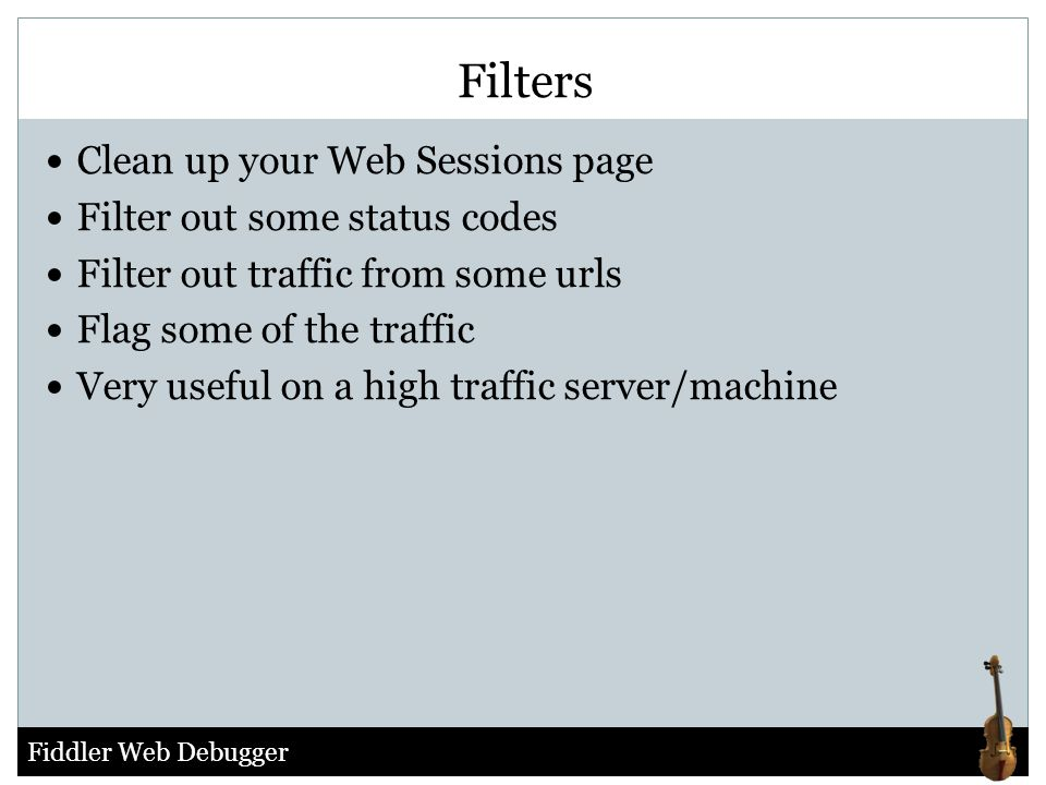 Filters Clean up your Web Sessions page Filter out some status codes
