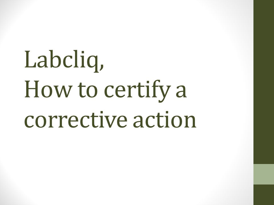 Labcliq, How to certify a corrective action