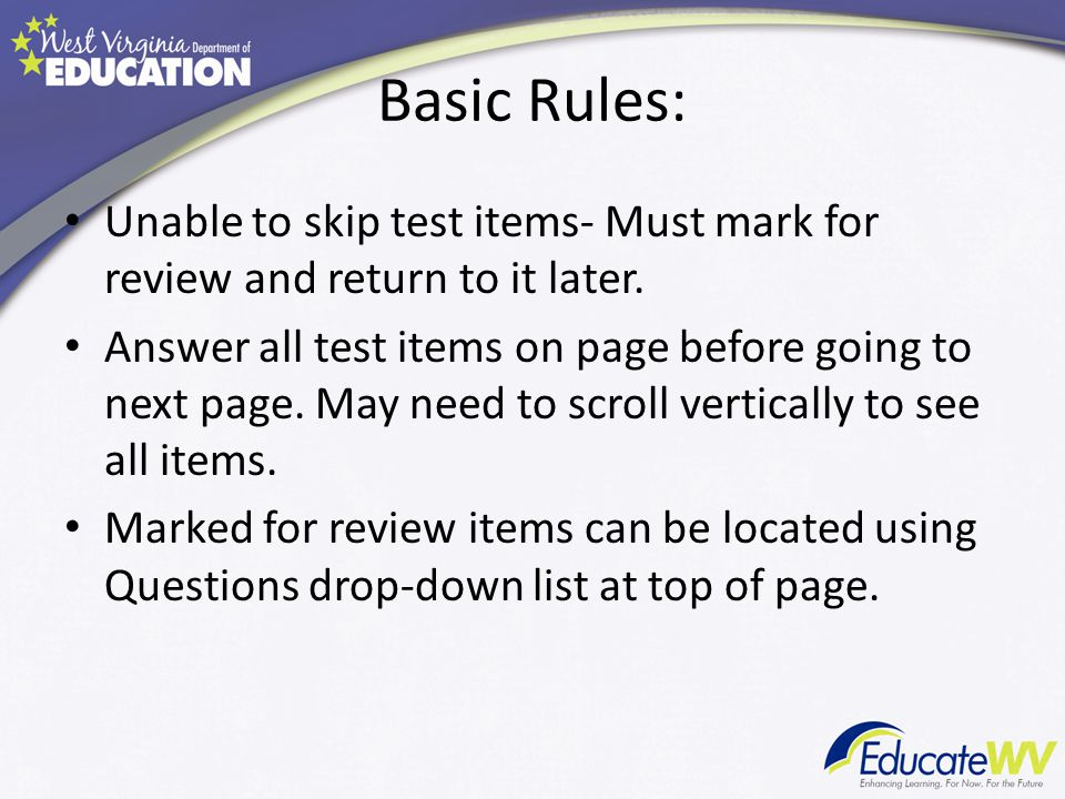 Basic Rules: Unable to skip test items- Must mark for review and return to it later.