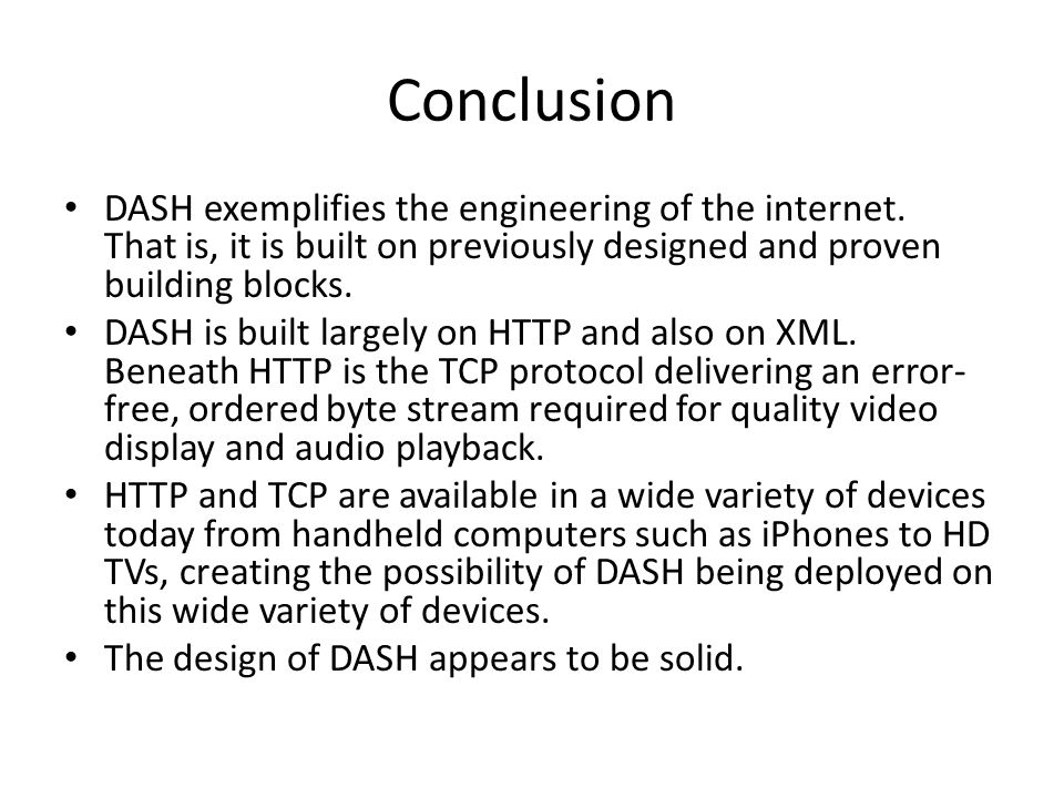 Conclusion DASH exemplifies the engineering of the internet. That is, it is built on previously designed and proven building blocks.