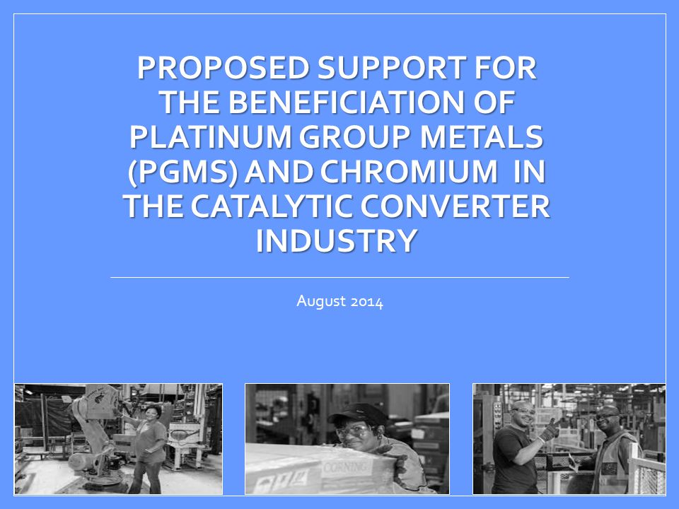 PROPOSED SUPPORT FOR THE BENEFICIATION OF PLATINUM GROUP METALS (PGMS) AND CHROMIUM IN THE CATALYTIC CONVERTER INDUSTRY