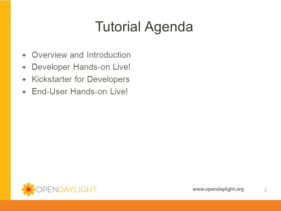 Tutorial Agenda Overview and Introduction Developer Hands-on Live!