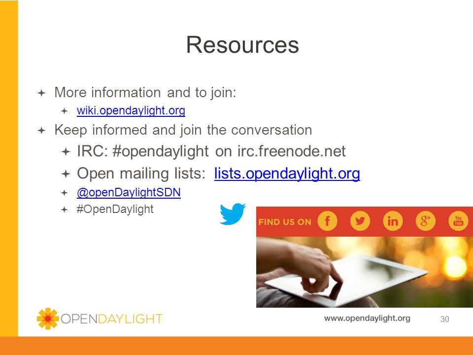 Resources IRC: #opendaylight on irc.freenode.net