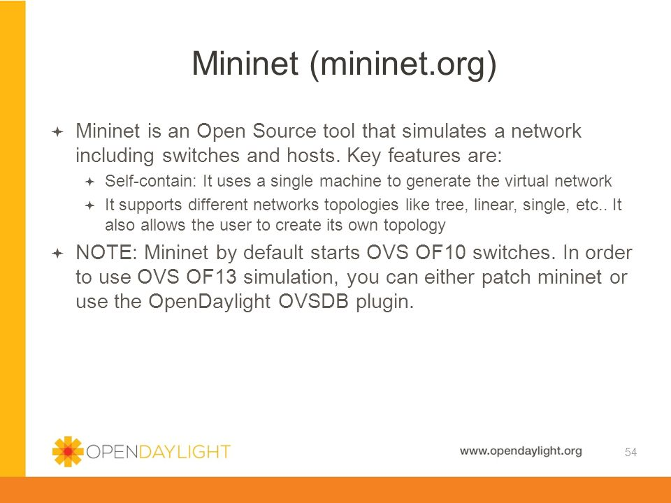 Mininet (mininet.org) Mininet is an Open Source tool that simulates a network including switches and hosts. Key features are:
