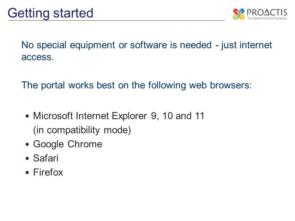 Getting started No special equipment or software is needed - just internet access. The portal works best on the following web browsers: