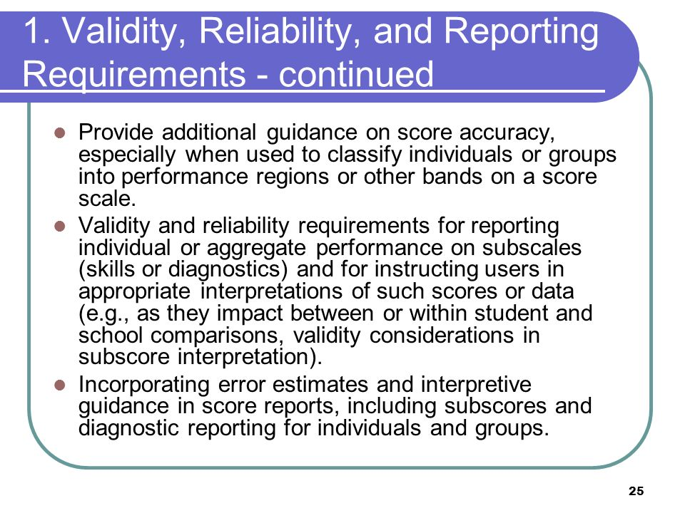 1. Validity, Reliability, and Reporting Requirements - continued