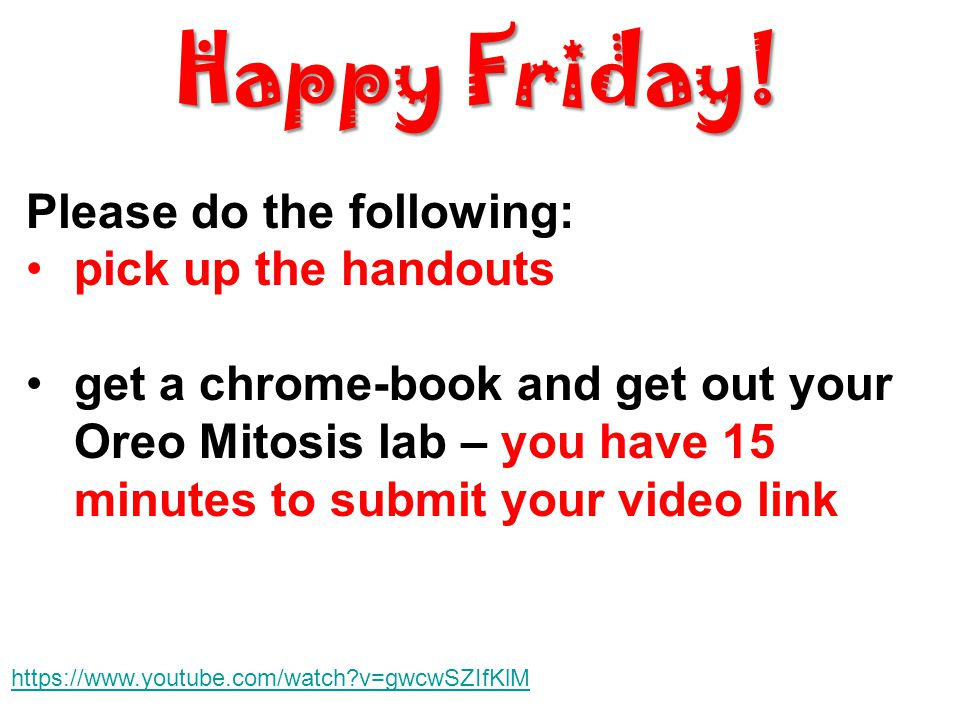 Happy Friday! Please do the following: pick up the handouts