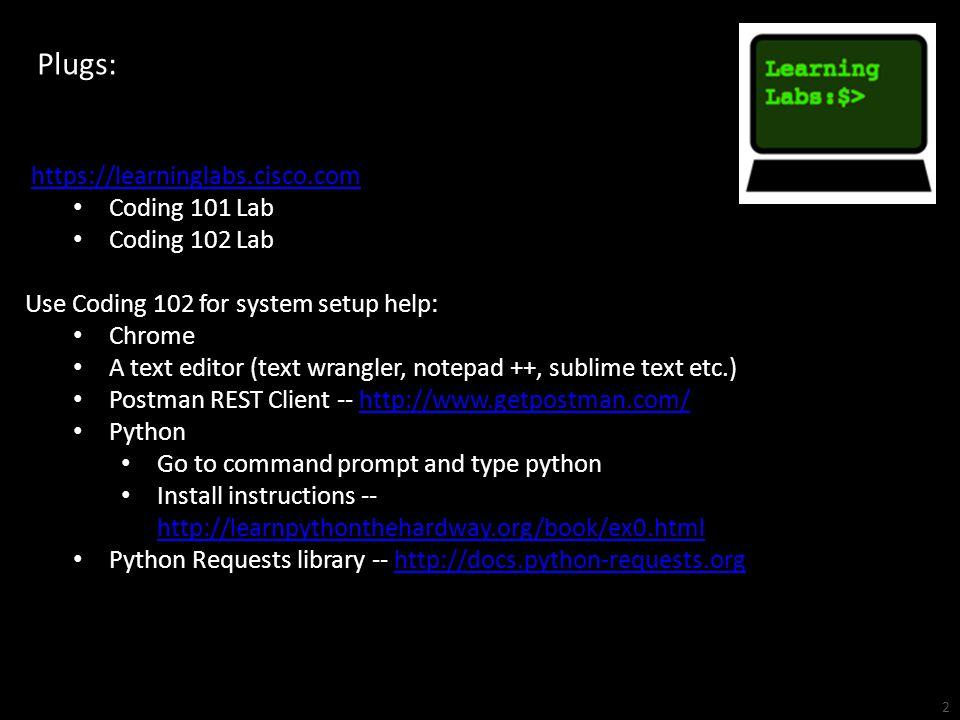 Plugs: https://learninglabs.cisco.com Coding 101 Lab Coding 102 Lab