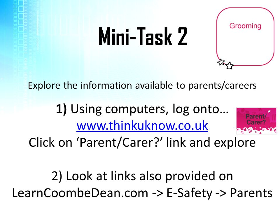 Mini-Task 2 1) Using computers, log onto… www.thinkuknow.co.uk