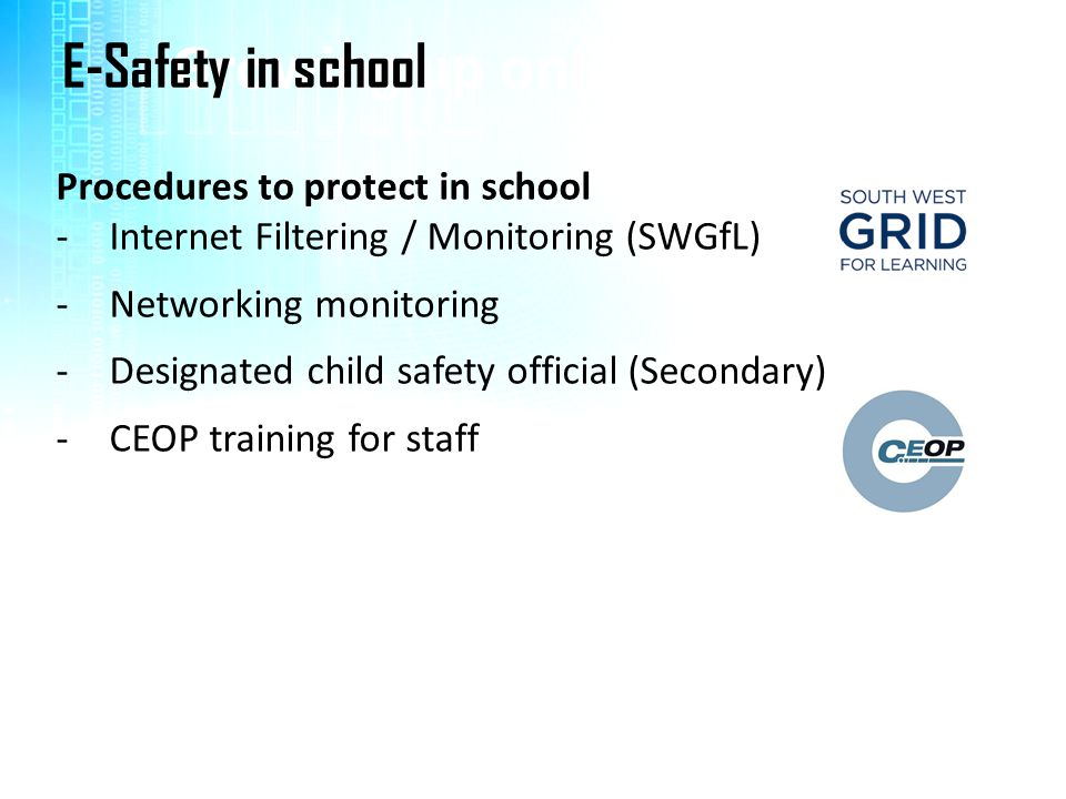 Growing up online…. E-Safety in school Procedures to protect in school