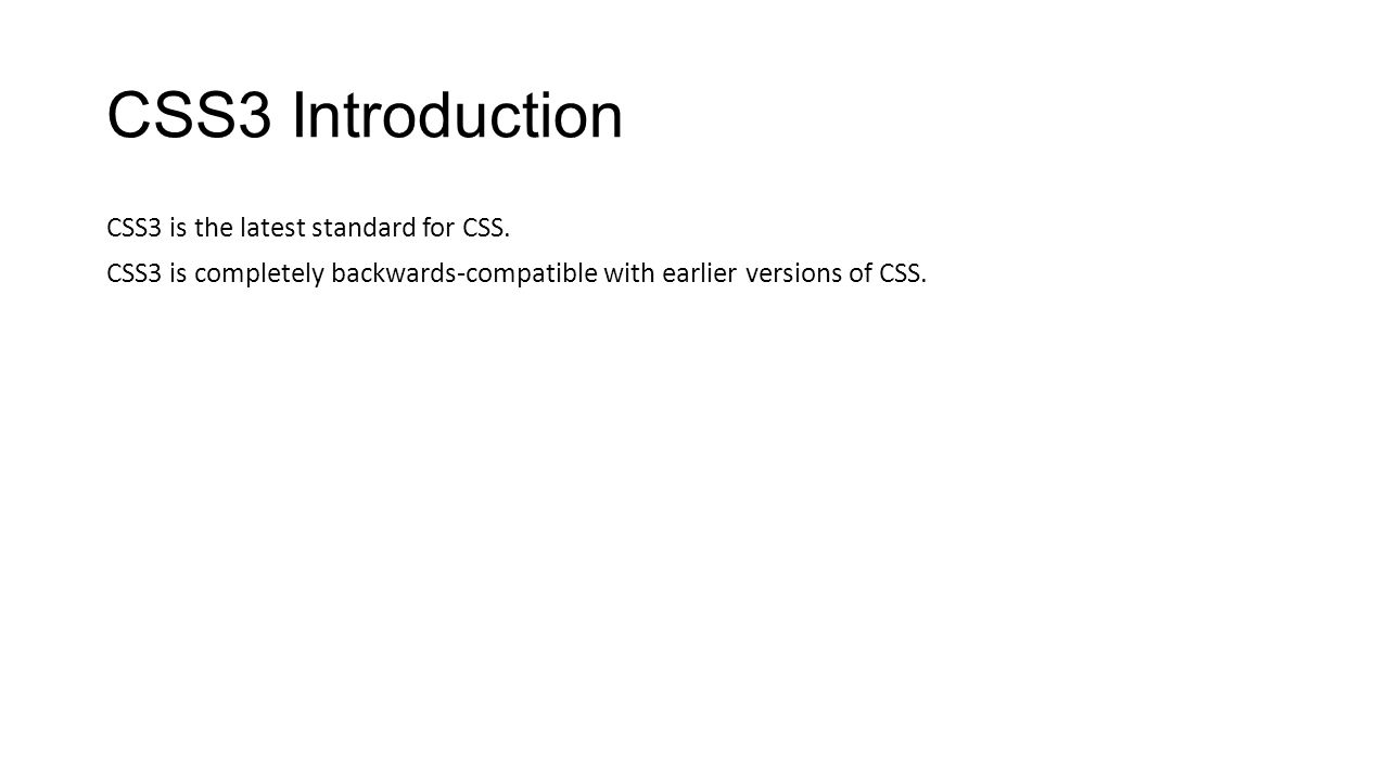 CSS3 Introduction CSS3 is the latest standard for CSS.