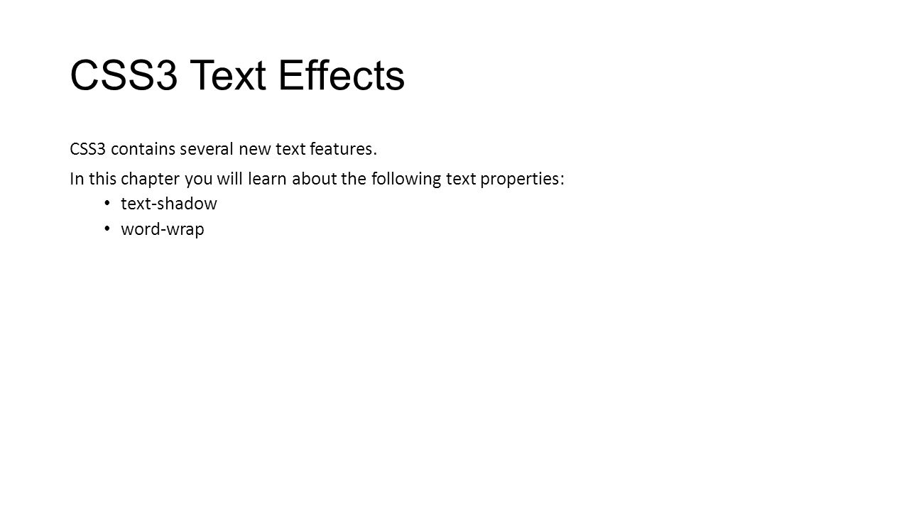 CSS3 Text Effects CSS3 contains several new text features.