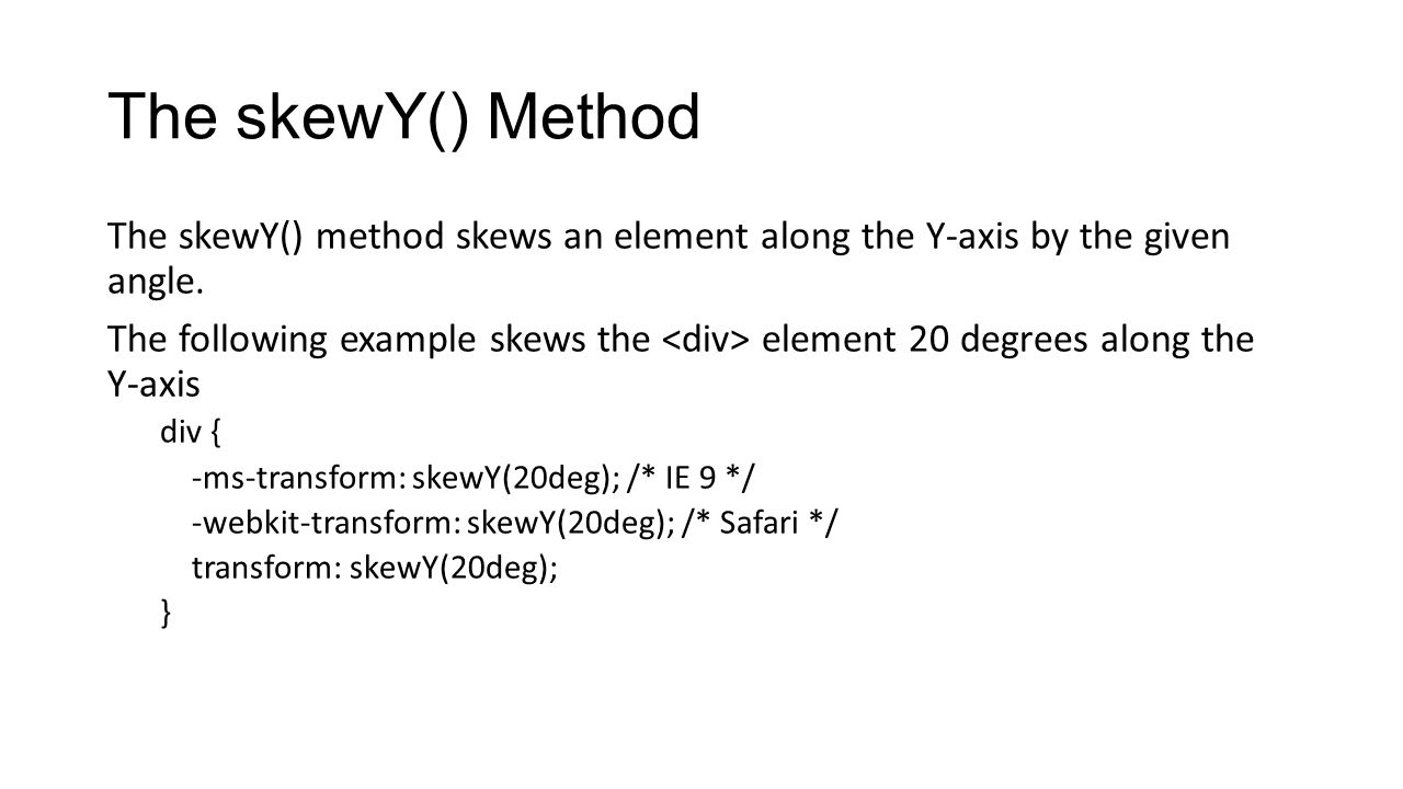 The skewY() Method The skewY() method skews an element along the Y-axis by the given angle.