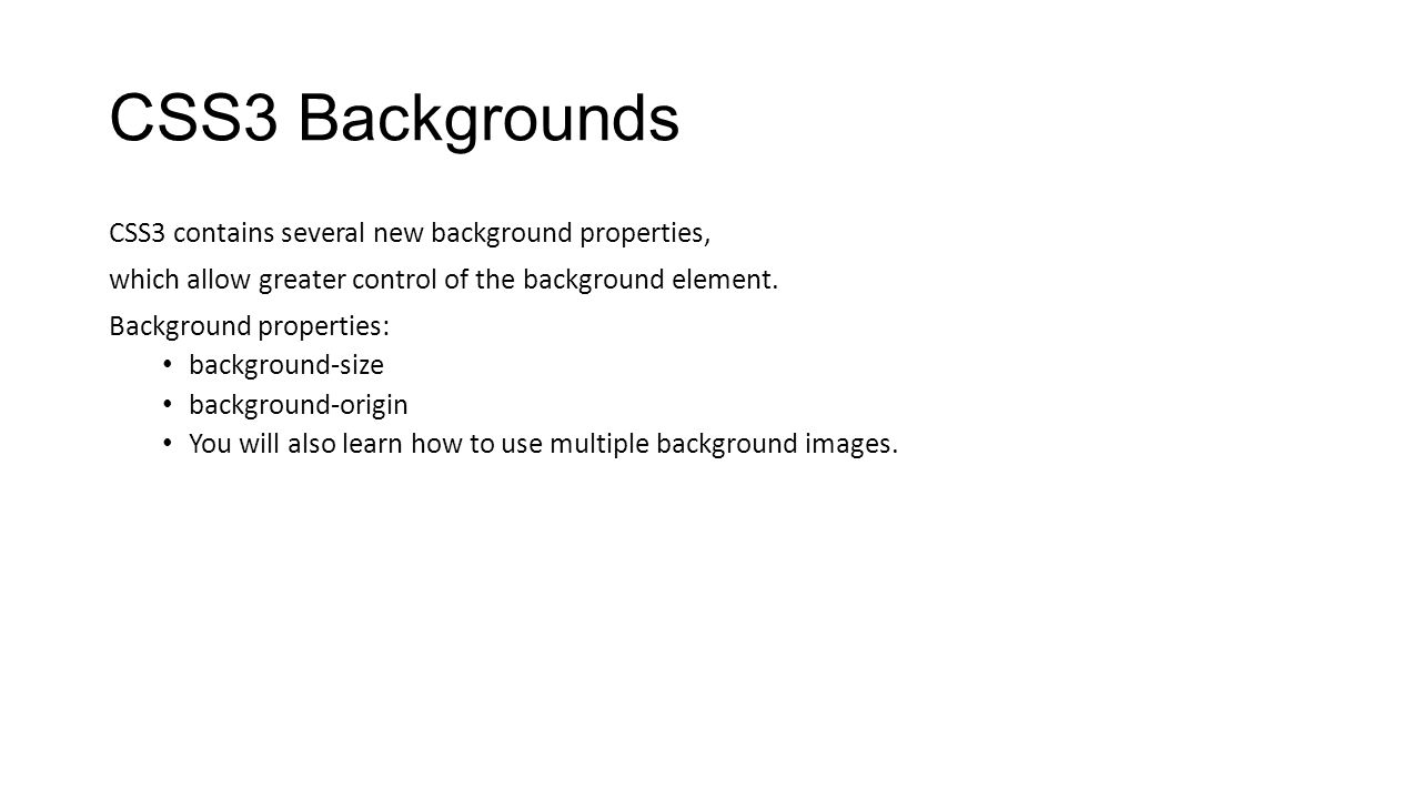 CSS3 Backgrounds CSS3 contains several new background properties,