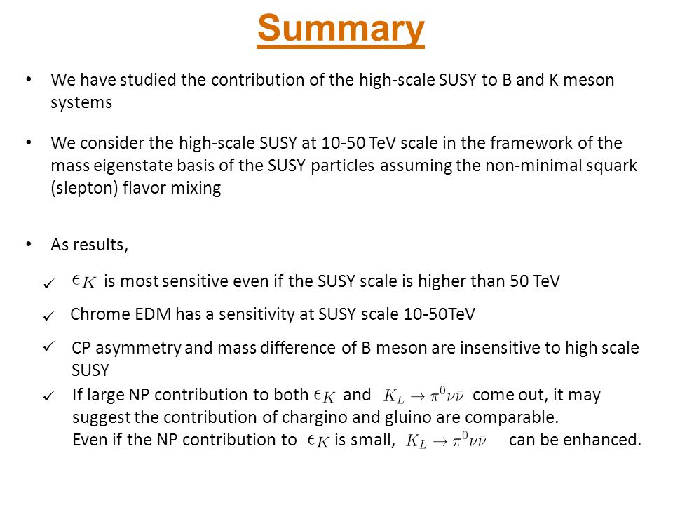 Summary We have studied the contribution of the high-scale SUSY to B and K meson systems.