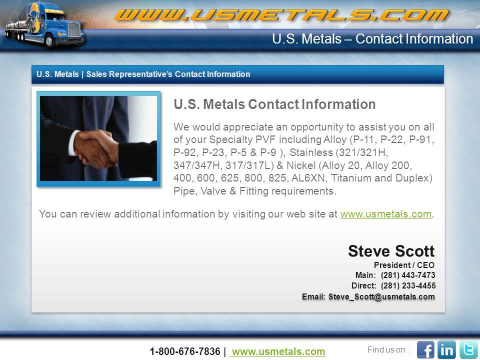 U.S. Metals – Contact Information U.S. Metals | Sales Representative's Contact Information. U.S. Metals Contact Information.