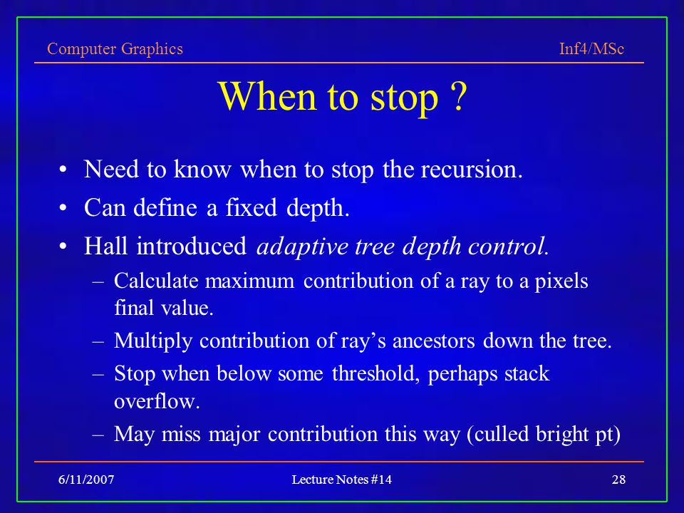 When to stop Need to know when to stop the recursion.
