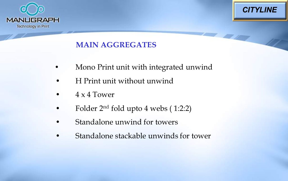 CITYLINE MAIN AGGREGATES. • Mono Print unit with integrated unwind. • H Print unit without unwind.