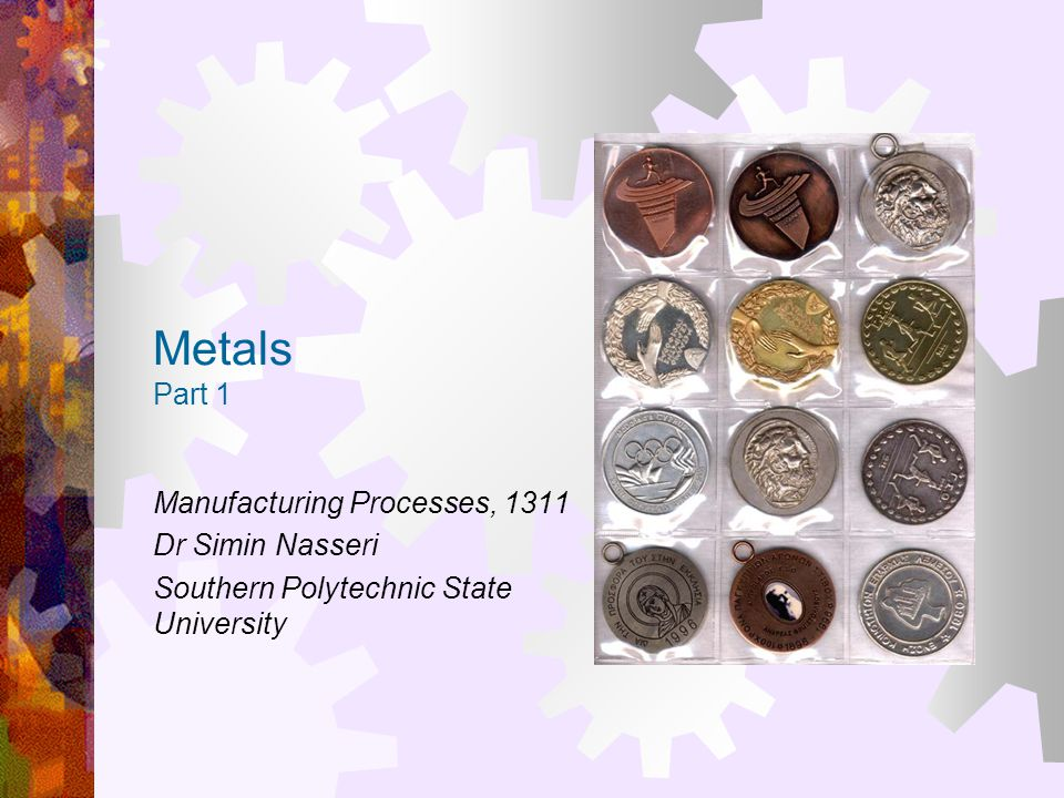 Metals Part 1 Manufacturing Processes, 1311 Dr Simin Nasseri