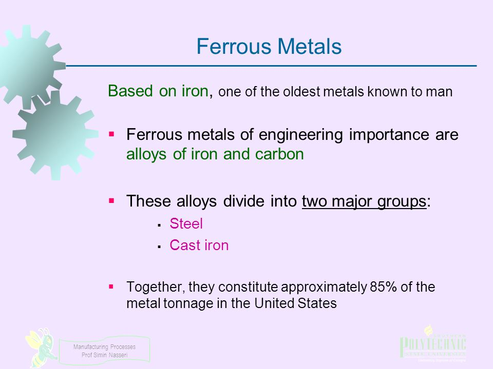Ferrous Metals Based on iron, one of the oldest metals known to man