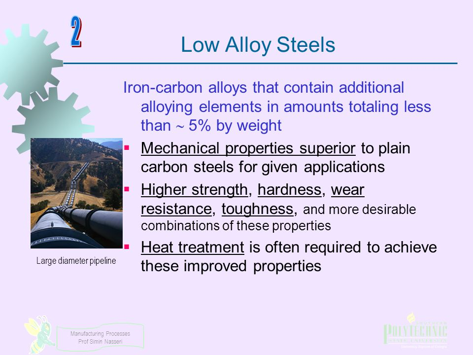 Low Alloy Steels 2. Iron‑carbon alloys that contain additional alloying elements in amounts totaling less than  5% by weight.