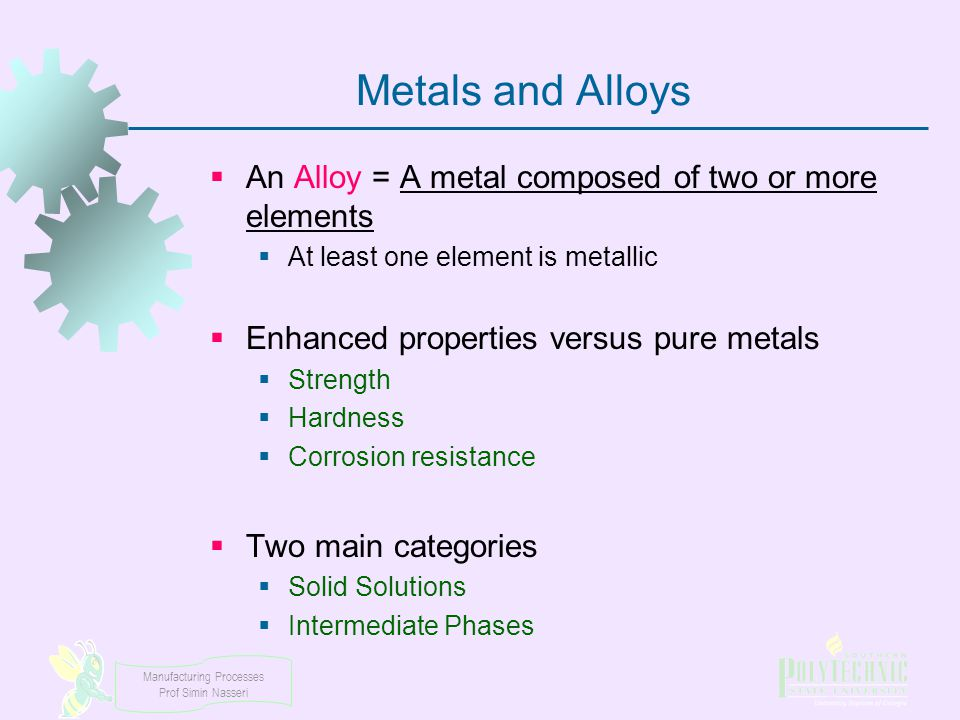 Metals and Alloys An Alloy = A metal composed of two or more elements