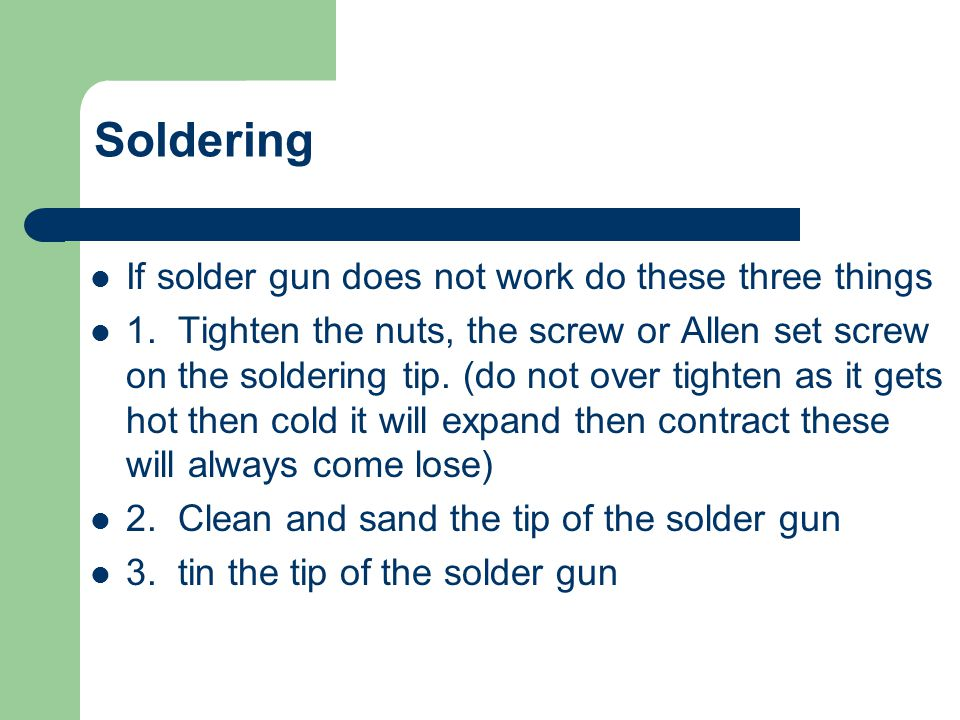 Soldering If solder gun does not work do these three things