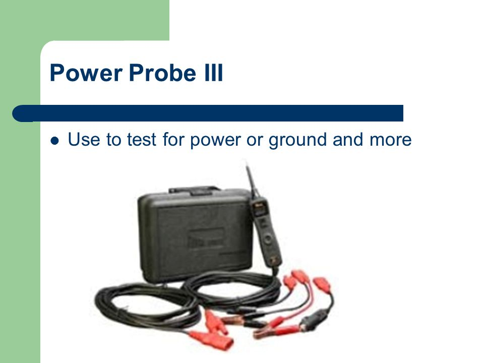 Power Probe III Use to test for power or ground and more