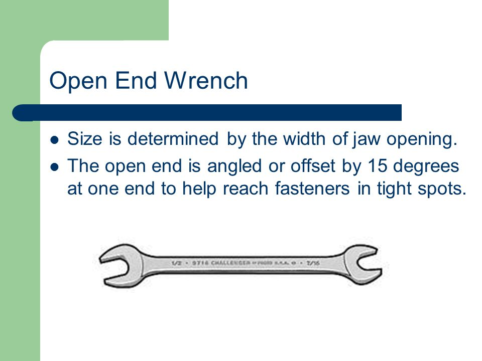 Open End Wrench Size is determined by the width of jaw opening.