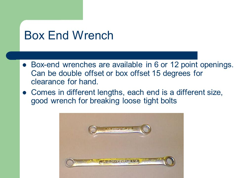 Box End Wrench Box-end wrenches are available in 6 or 12 point openings. Can be double offset or box offset 15 degrees for clearance for hand.