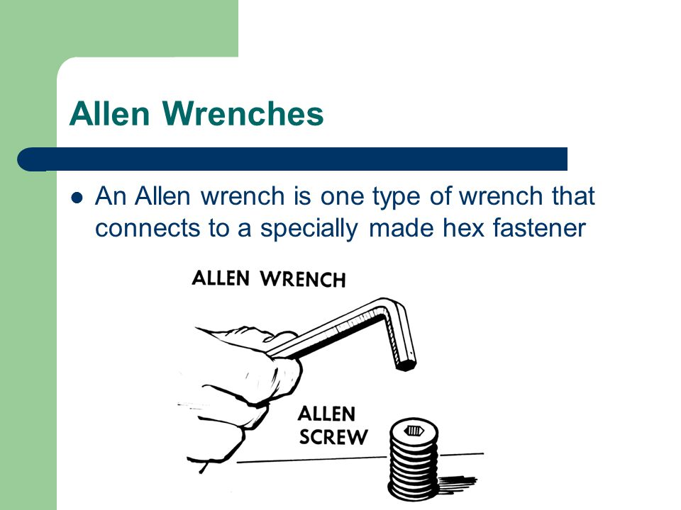 Allen Wrenches An Allen wrench is one type of wrench that connects to a specially made hex fastener
