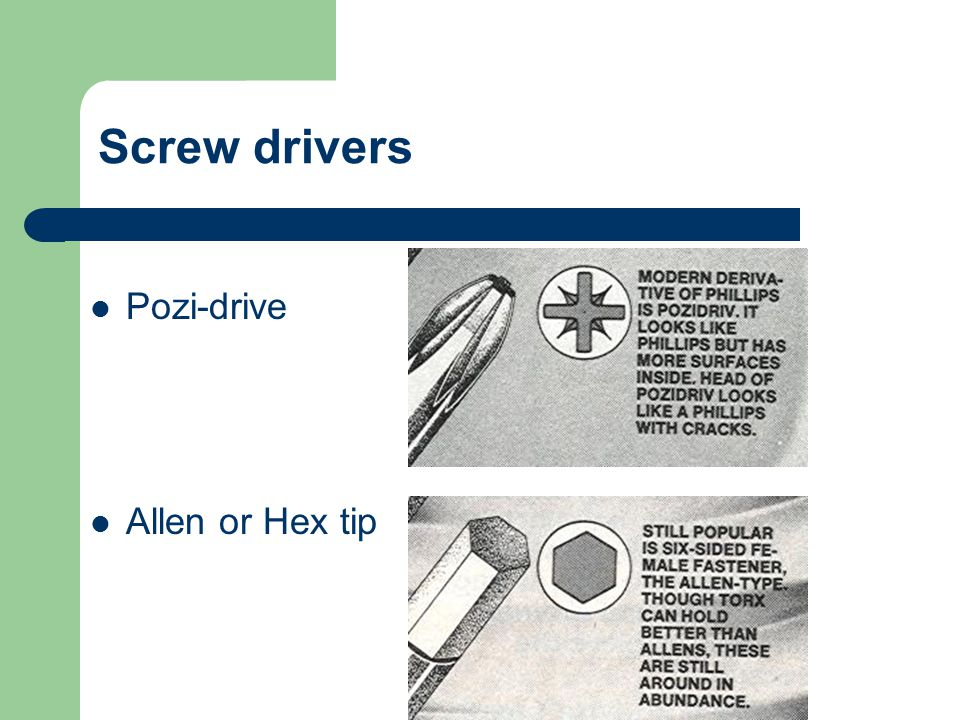 Screw drivers Pozi-drive Allen or Hex tip