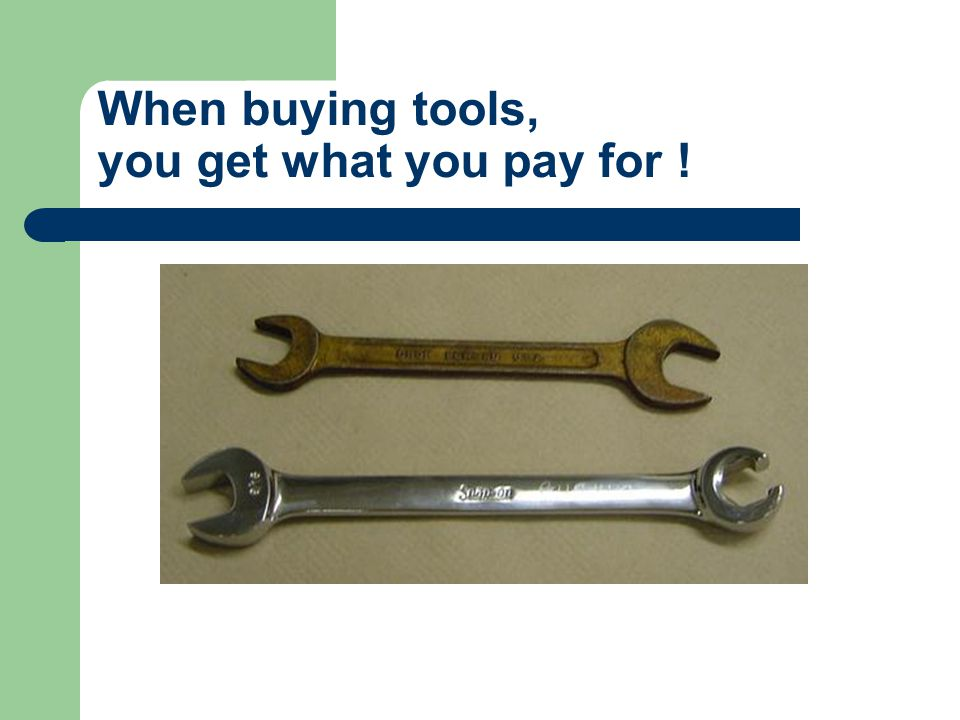 When buying tools, you get what you pay for !