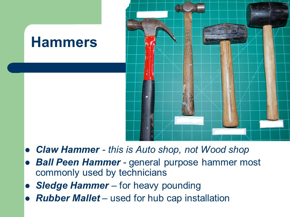 Hammers Claw Hammer - this is Auto shop, not Wood shop