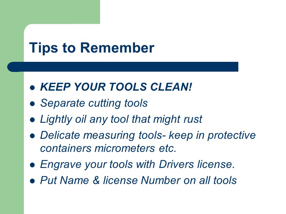 Tips to Remember KEEP YOUR TOOLS CLEAN! Separate cutting tools