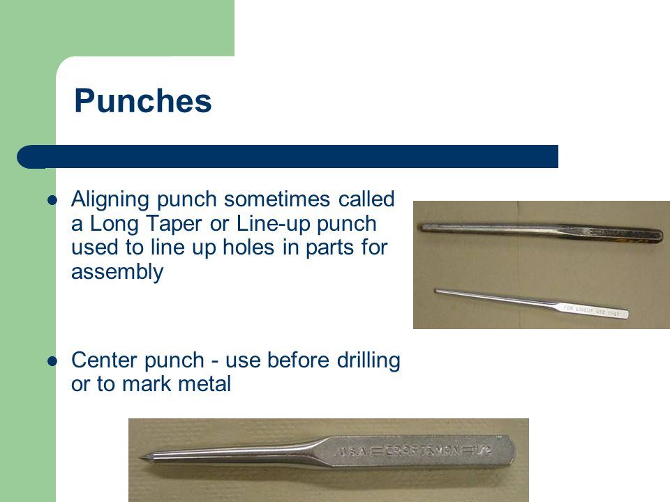 Punches Aligning punch sometimes called a Long Taper or Line-up punch used to line up holes in parts for assembly.