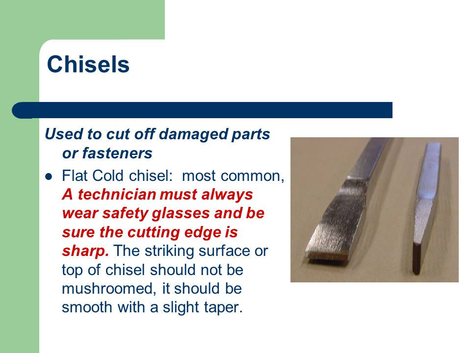 Chisels Used to cut off damaged parts or fasteners
