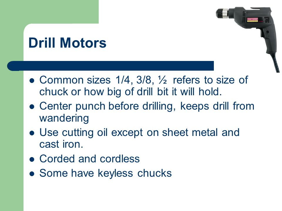 Drill Motors Common sizes 1/4, 3/8, ½ refers to size of chuck or how big of drill bit it will hold.