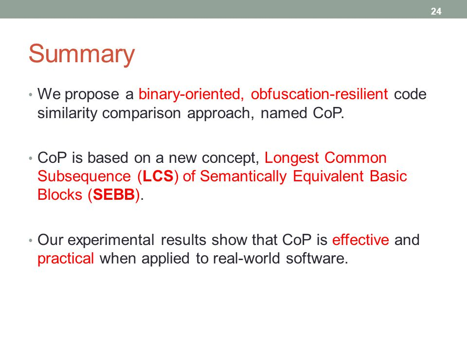 Summary We propose a binary-oriented, obfuscation-resilient code similarity comparison approach, named CoP.