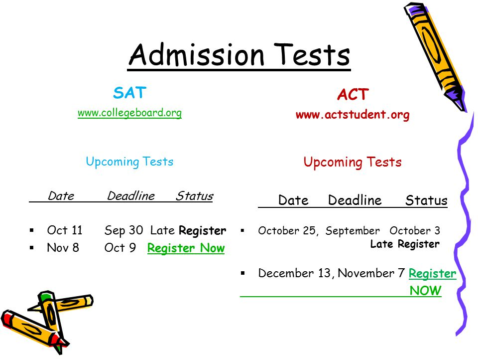 Admission Tests SAT ACT www.collegeboard.org Upcoming Tests