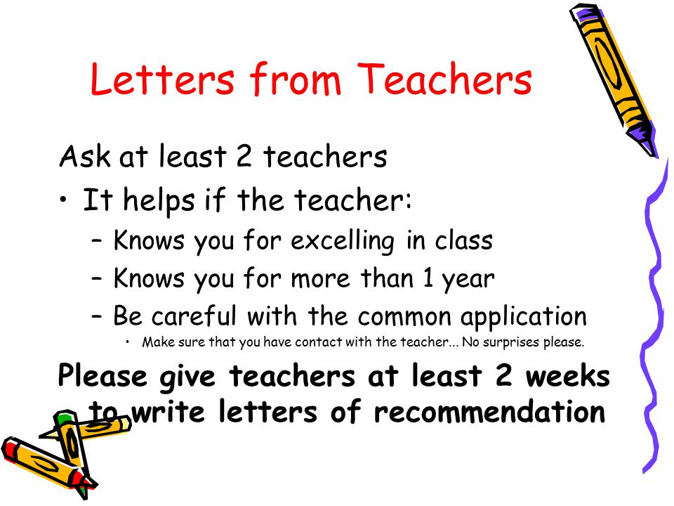 Letters from Teachers Ask at least 2 teachers It helps if the teacher: