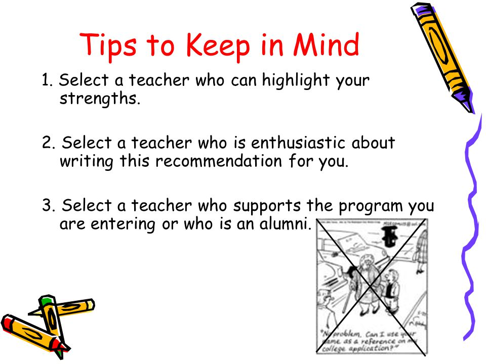 Tips to Keep in Mind 1. Select a teacher who can highlight your strengths.
